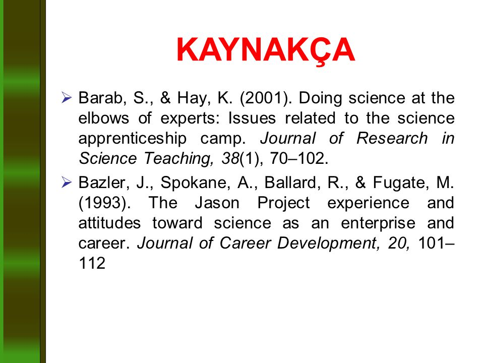  Barab, S., & Hay, K. (2001). Doing science at the elbows of experts: Issues related to the science apprenticeship camp. Journal of Research in Scien