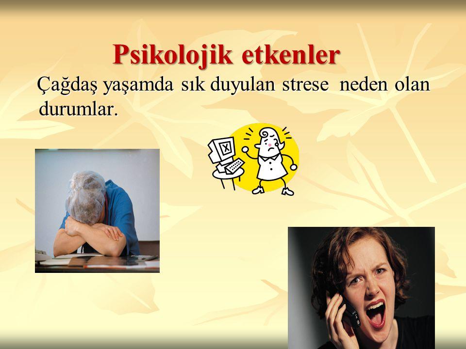 Psikolojik etkenler Çağdaş yaşamda sık duyulan strese neden olan durumlar.