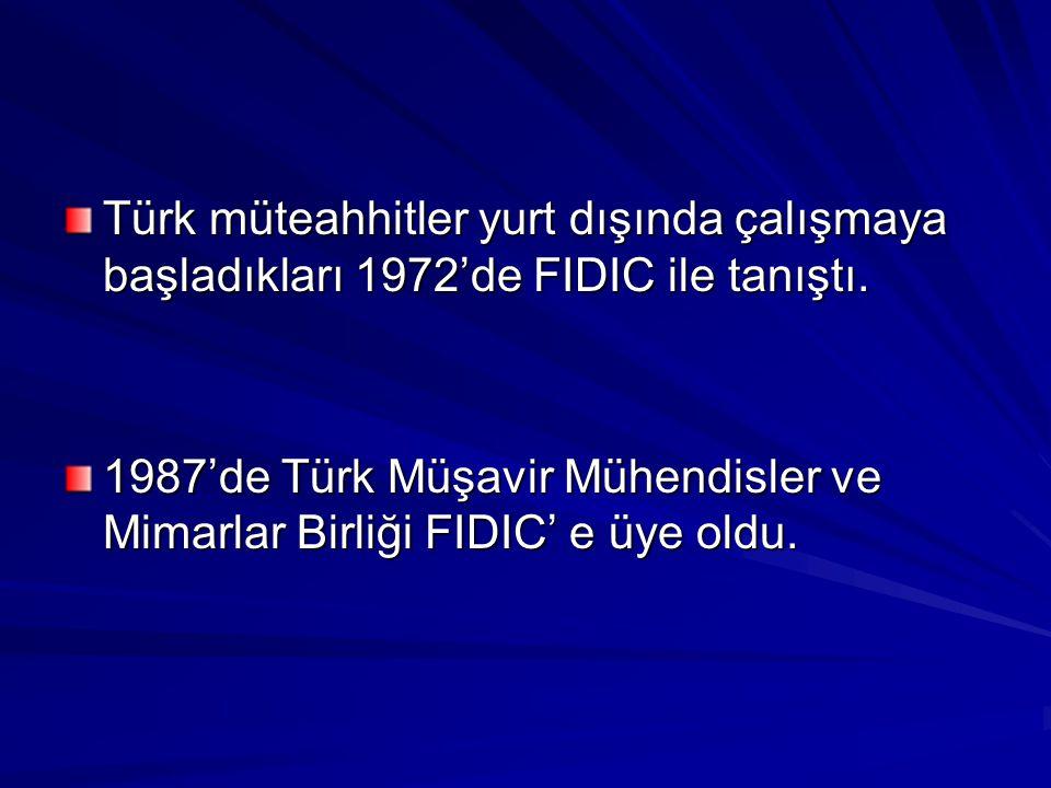 Türk müteahhitler yurt dışında çalışmaya başladıkları 1972'de FIDIC ile tanıştı. 1987'de Türk Müşavir Mühendisler ve Mimarlar Birliği FIDIC' e üye old