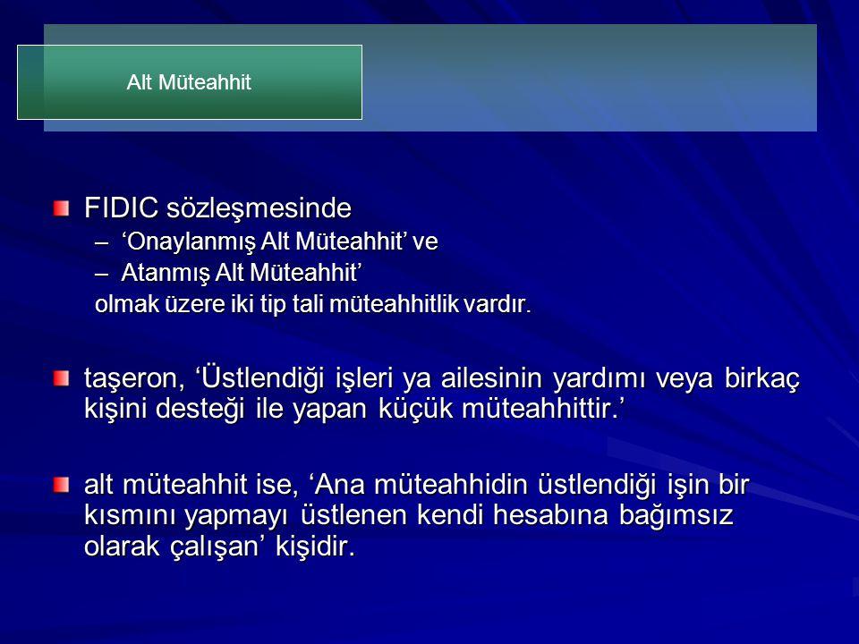 FIDIC sözleşmesinde –'Onaylanmış Alt Müteahhit' ve –Atanmış Alt Müteahhit' olmak üzere iki tip tali müteahhitlik vardır. taşeron, 'Üstlendiği işleri y