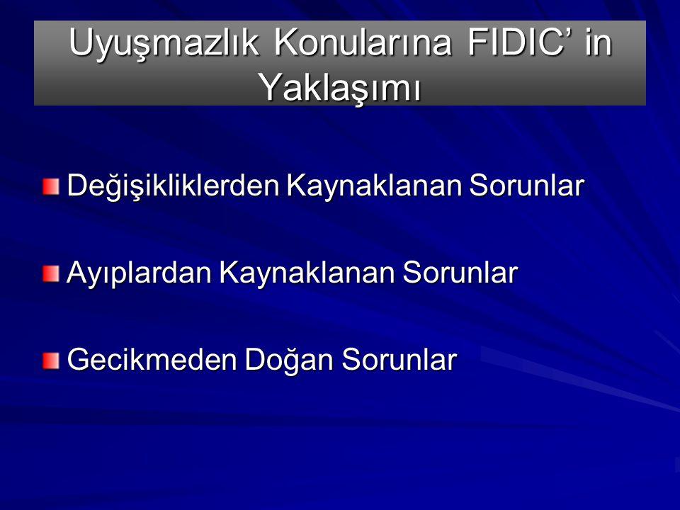 Uyuşmazlık Konularına FIDIC' in Yaklaşımı Değişikliklerden Kaynaklanan Sorunlar Ayıplardan Kaynaklanan Sorunlar Gecikmeden Doğan Sorunlar