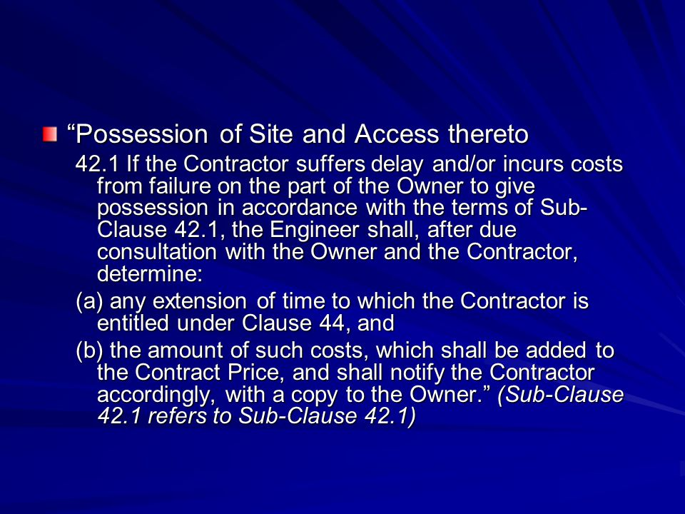 """Possession of Site and Access thereto 42.1 If the Contractor suffers delay and/or incurs costs from failure on the part of the Owner to give possessi"