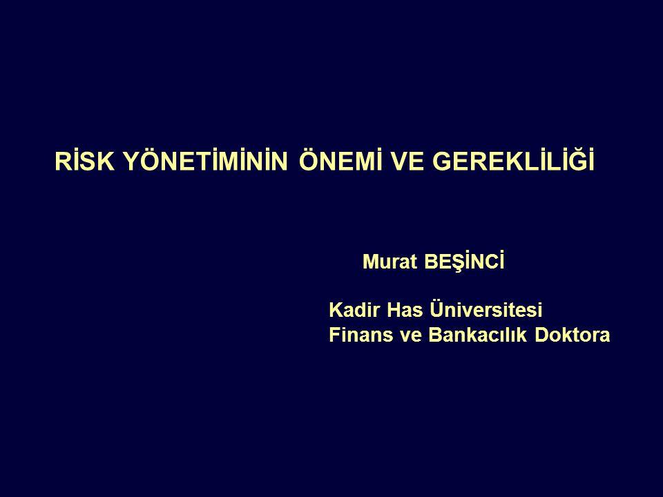 Notes: N917-01-028 Page 0 RİSK YÖNETİMİNİN ÖNEMİ VE GEREKLİLİĞİ Murat BEŞİNCİ Kadir Has Üniversitesi Finans ve Bankacılık Doktora
