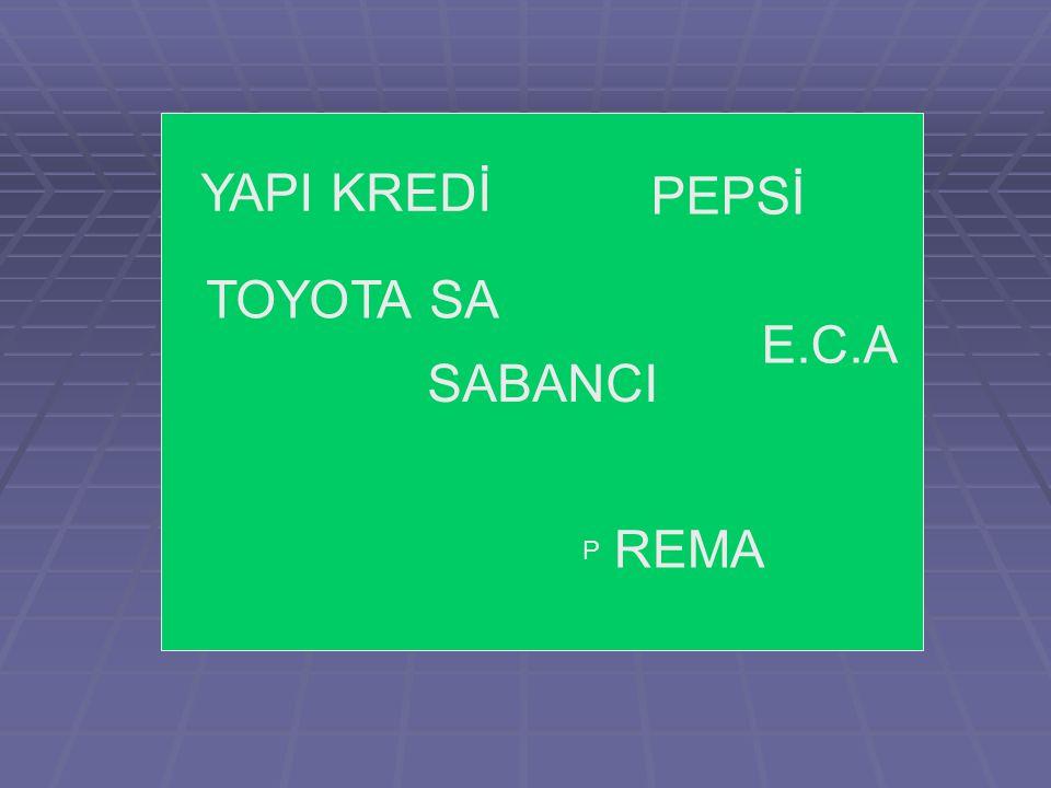 SABANCI YAPI KREDİ TOYOTA SA PEPSİ E.C.A REMA P