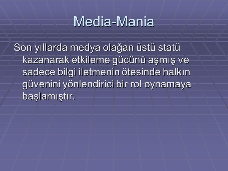 Media-Mania Son yıllarda medya olağan üstü statü kazanarak etkileme gücünü aşmış ve sadece bilgi iletmenin ötesinde halkın güvenini yönlendirici bir rol oynamaya başlamıştır.