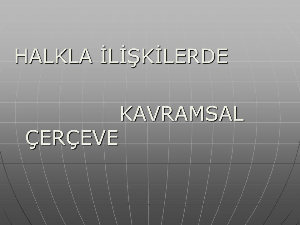 HALKLA İLİŞKİLERDE KAVRAMSAL ÇERÇEVE KAVRAMSAL ÇERÇEVE