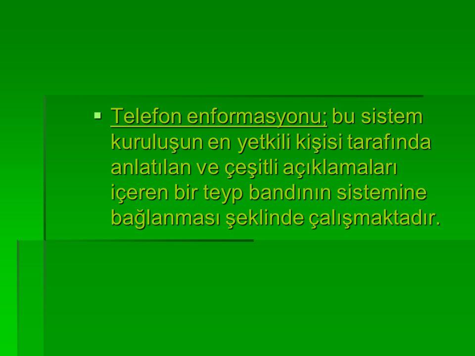  Telefon enformasyonu; bu sistem kuruluşun en yetkili kişisi tarafında anlatılan ve çeşitli açıklamaları içeren bir teyp bandının sistemine bağlanmas