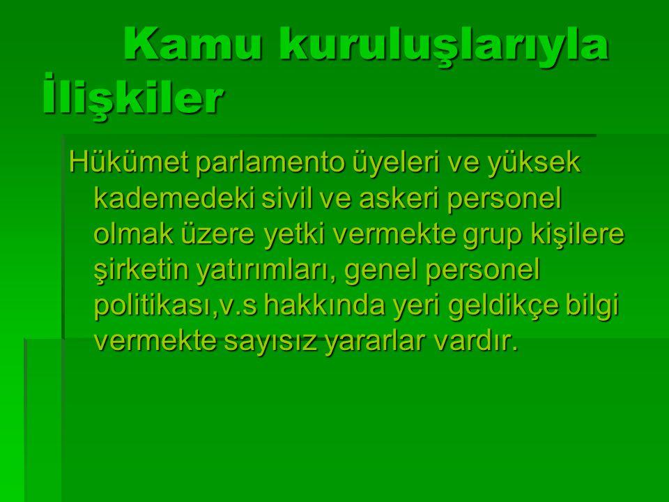Kamu kuruluşlarıyla İlişkiler Kamu kuruluşlarıyla İlişkiler Hükümet parlamento üyeleri ve yüksek kademedeki sivil ve askeri personel olmak üzere yetki