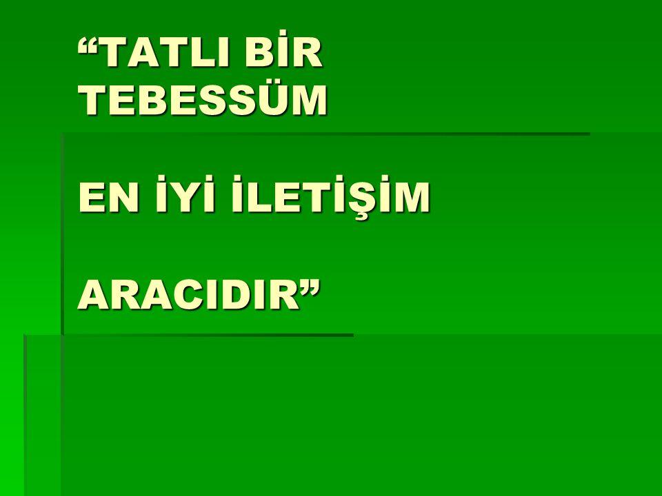 """""""TATLI BİR TEBESSÜM EN İYİ İLETİŞİM ARACIDIR"""""""
