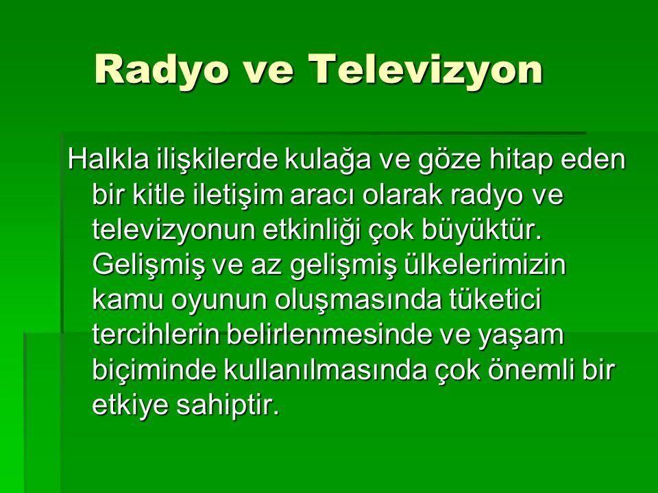 Radyo ve Televizyon Radyo ve Televizyon Halkla ilişkilerde kulağa ve göze hitap eden bir kitle iletişim aracı olarak radyo ve televizyonun etkinliği çok büyüktür.
