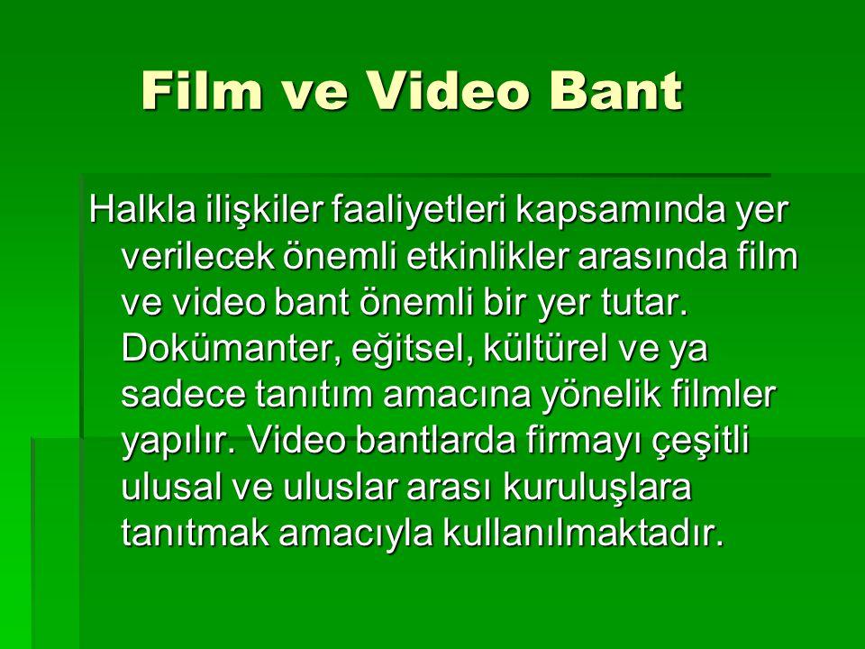 Film ve Video Bant Film ve Video Bant Halkla ilişkiler faaliyetleri kapsamında yer verilecek önemli etkinlikler arasında film ve video bant önemli bir yer tutar.