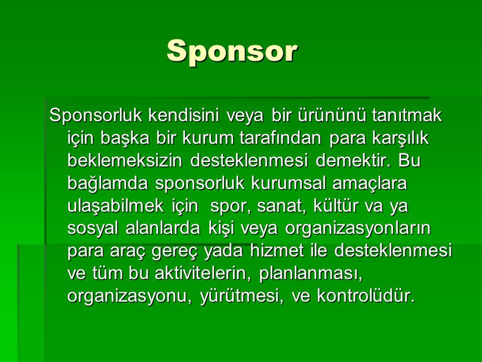 Sponsor Sponsor Sponsorluk kendisini veya bir ürününü tanıtmak için başka bir kurum tarafından para karşılık beklemeksizin desteklenmesi demektir. Bu