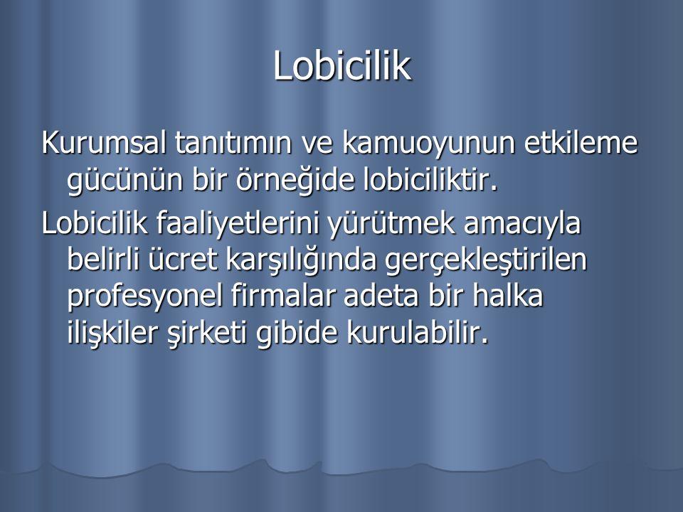 Lobicilik Kurumsal tanıtımın ve kamuoyunun etkileme gücünün bir örneğide lobiciliktir. Lobicilik faaliyetlerini yürütmek amacıyla belirli ücret karşıl