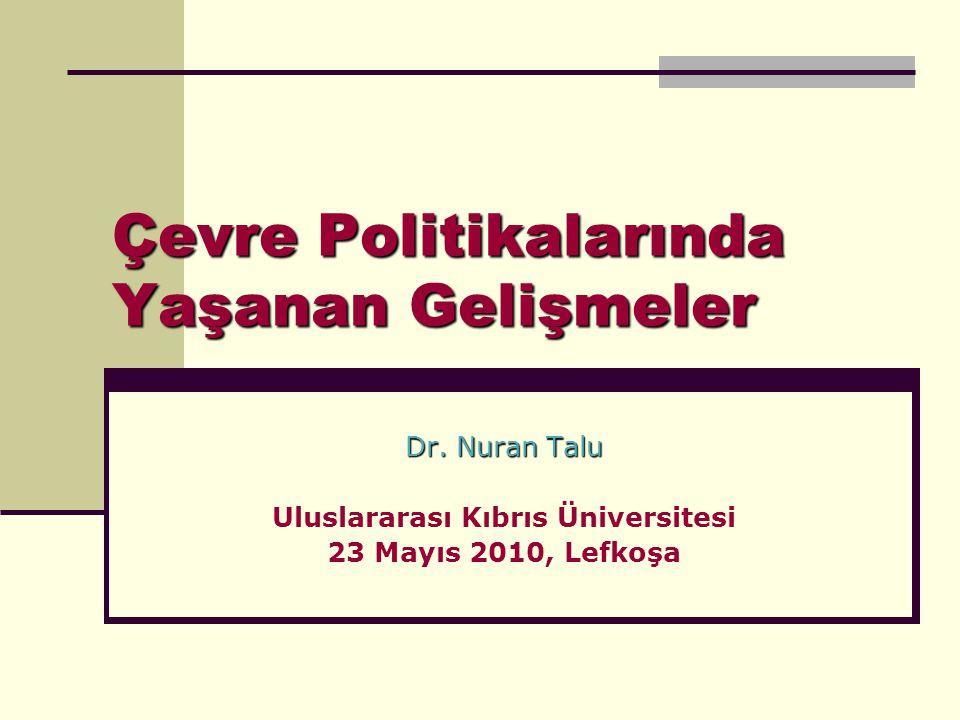 Çevre Politikalarında Yaşanan Gelişmeler Dr. Nuran Talu Uluslararası Kıbrıs Üniversitesi 23 Mayıs 2010, Lefkoşa