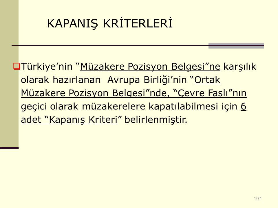 """107 KAPANIŞ KRİTERLERİ  Türkiye'nin """"Müzakere Pozisyon Belgesi""""ne karşılık olarak hazırlanan Avrupa Birliği'nin """"Ortak Müzakere Pozisyon Belgesi""""nde,"""