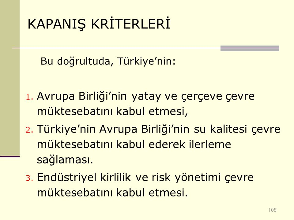 Bu doğrultuda, Türkiye'nin: 1. Avrupa Birliği'nin yatay ve çerçeve çevre müktesebatını kabul etmesi, 2. Türkiye'nin Avrupa Birliği'nin su kalitesi çev