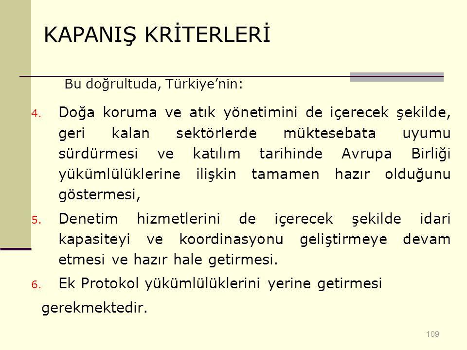 Bu doğrultuda, Türkiye'nin: 4. Doğa koruma ve atık yönetimini de içerecek şekilde, geri kalan sektörlerde müktesebata uyumu sürdürmesi ve katılım tari