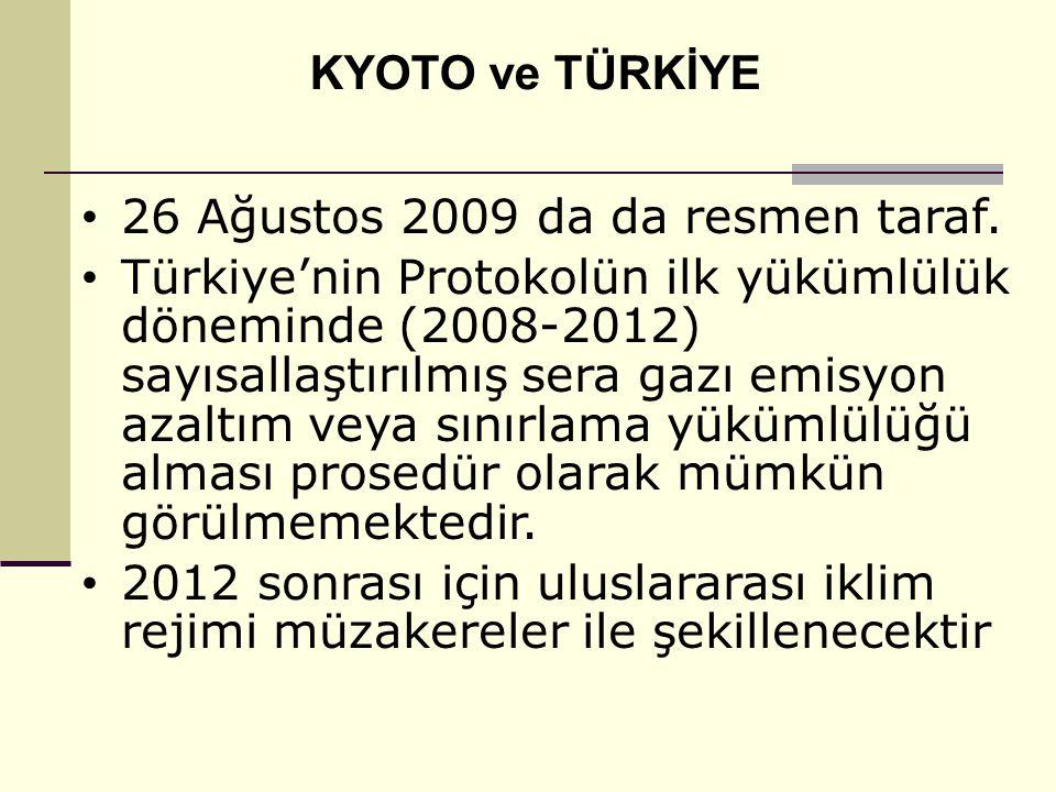 KYOTO ve TÜRKİYE 26 Ağustos 2009 da da resmen taraf. Türkiye'nin Protokolün ilk yükümlülük döneminde (2008-2012) sayısallaştırılmış sera gazı emisyon
