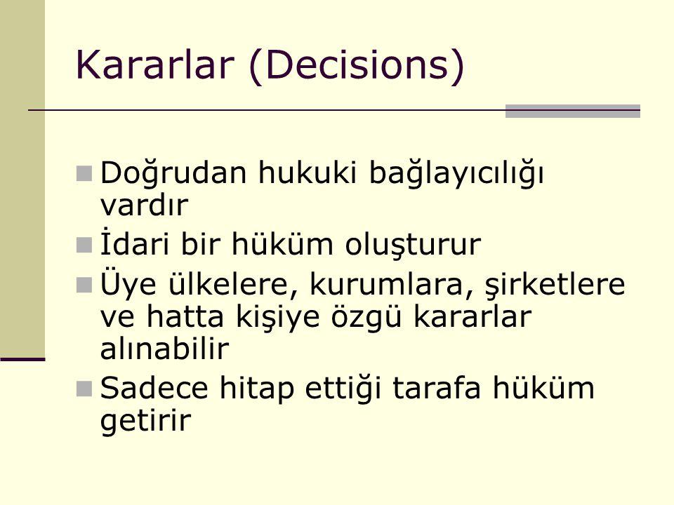 Kararlar (Decisions) Doğrudan hukuki bağlayıcılığı vardır İdari bir hüküm oluşturur Üye ülkelere, kurumlara, şirketlere ve hatta kişiye özgü kararlar