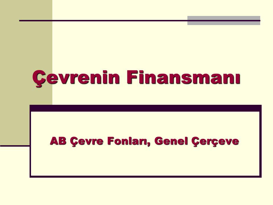 Çevrenin Finansmanı AB Çevre Fonları, Genel Çerçeve