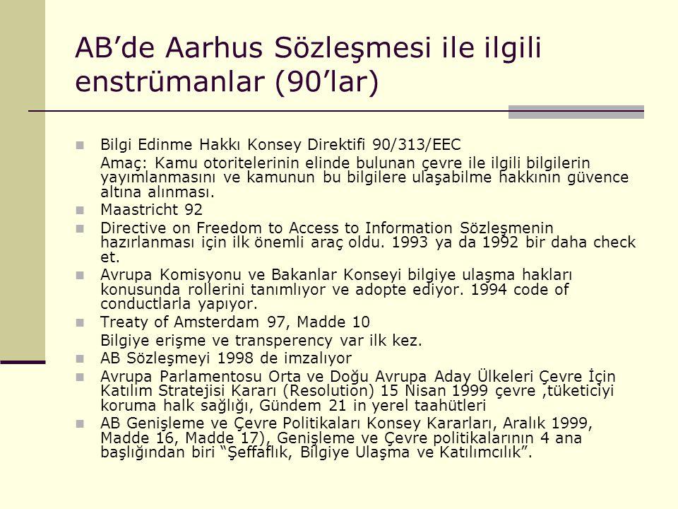 AB'de Aarhus Sözleşmesi ile ilgili enstrümanlar (90'lar) Bilgi Edinme Hakkı Konsey Direktifi 90/313/EEC Amaç: Kamu otoritelerinin elinde bulunan çevre