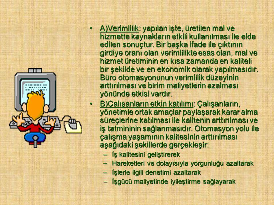 A)Verimlilik: yapılan işte, üretilen mal ve hizmette kaynakların etkili kullanılması ile elde edilen sonuçtur. Bir başka ifade ile çıktının girdiye or