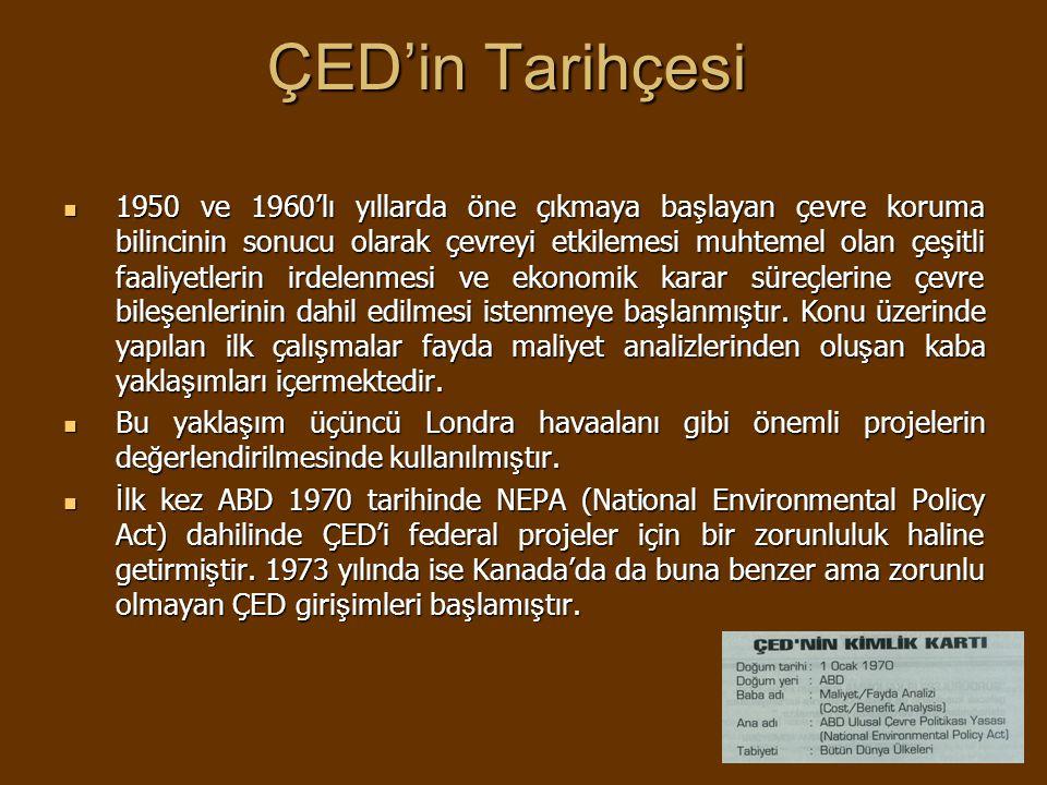 ÇED'in Tarihçesi 1972'deki Insan ve Çevre Konferansının sonrasında olu ş turulan UNEP çerçevesinde birinci derecede önem verilen çalı ş ma alanlarından biri özellikle geli ş mekte olan ülkelerde ÇED uygulamaları için etkili yöntemlerin geli ş tirilmesi olmu ş tur.