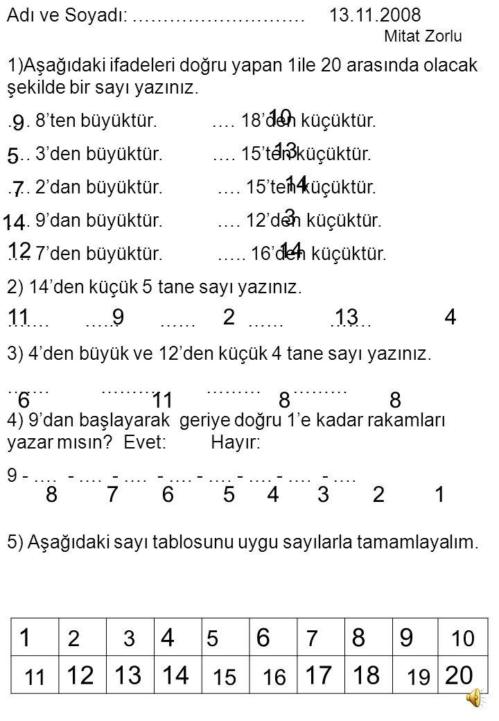 1)Aşağıdaki ifadeleri doğru yapan 1ile 20 arasında olacak şekilde bir sayı yazınız.