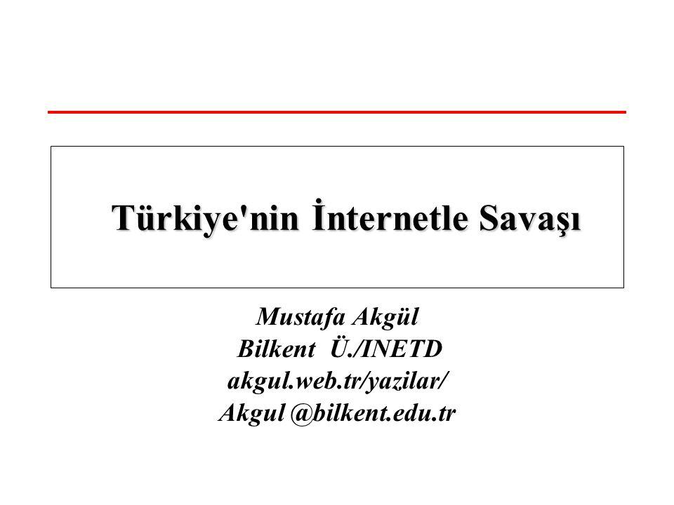 Mustafa Akgül Bilkent Ü./INETD akgul.web.tr/yazilar/ Akgul @bilkent.edu.tr Türkiye nin İnternetle Savaşı Türkiye nin İnternetle Savaşı