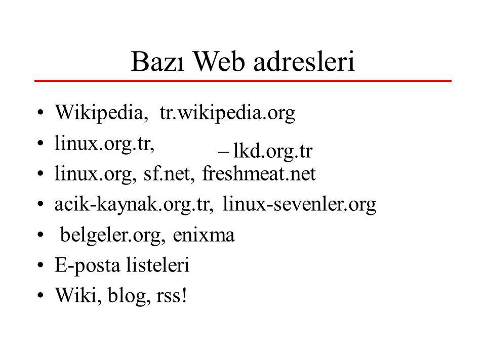 Bazı Web adresleri Wikipedia, tr.wikipedia.org linux.org.tr, linux.org, sf.net, freshmeat.net acik-kaynak.org.tr, linux-sevenler.org belgeler.org, enixma E-posta listeleri Wiki, blog, rss.