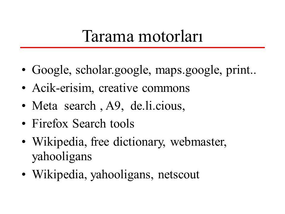 Tarama motorları Google, scholar.google, maps.google, print..