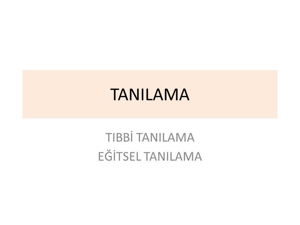 TANILAMA TIBBİ TANILAMA EĞİTSEL TANILAMA
