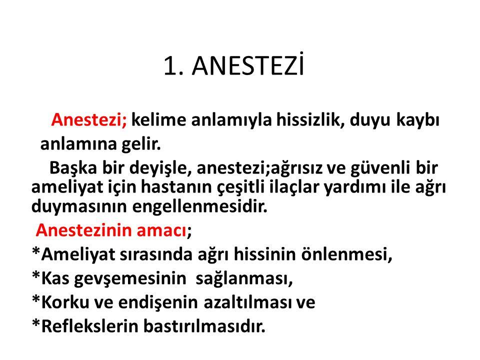 Anestezi Çeşitleri Anestezi ikiye ayrılır: 1-genel anestezi, 2- bölgesel anestezidir.