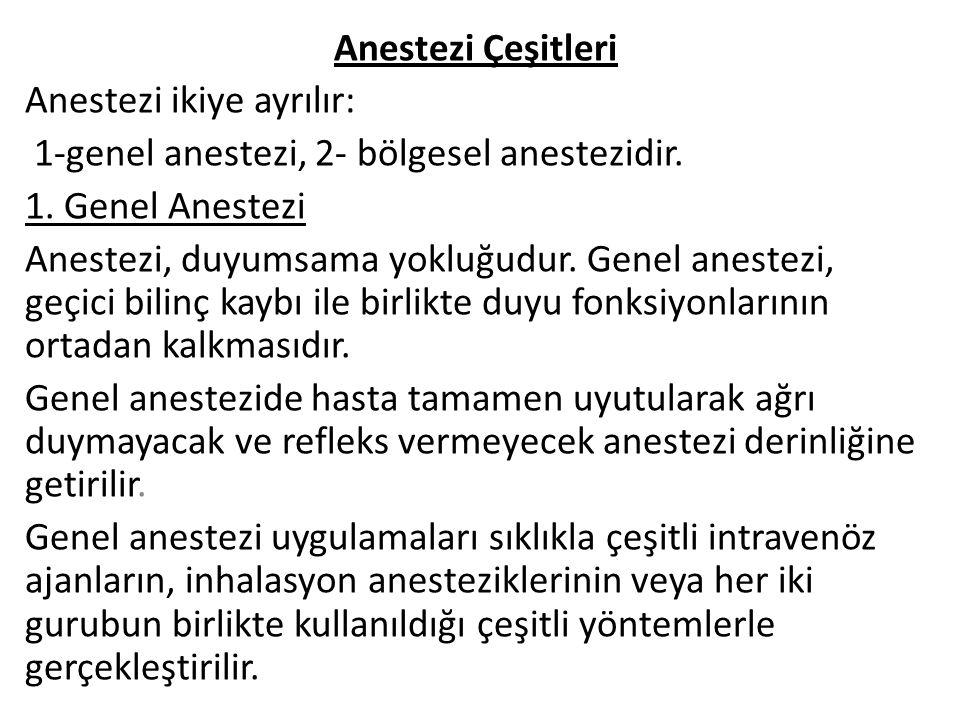 Anestezi Çeşitleri Anestezi ikiye ayrılır: 1-genel anestezi, 2- bölgesel anestezidir. 1. Genel Anestezi Anestezi, duyumsama yokluğudur. Genel anestezi