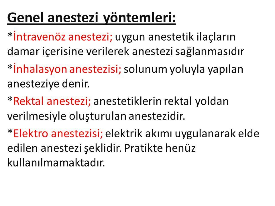 Genel anestezi yöntemleri: *İntravenöz anestezi; uygun anestetik ilaçların damar içerisine verilerek anestezi sağlanmasıdır *İnhalasyon anestezisi; so