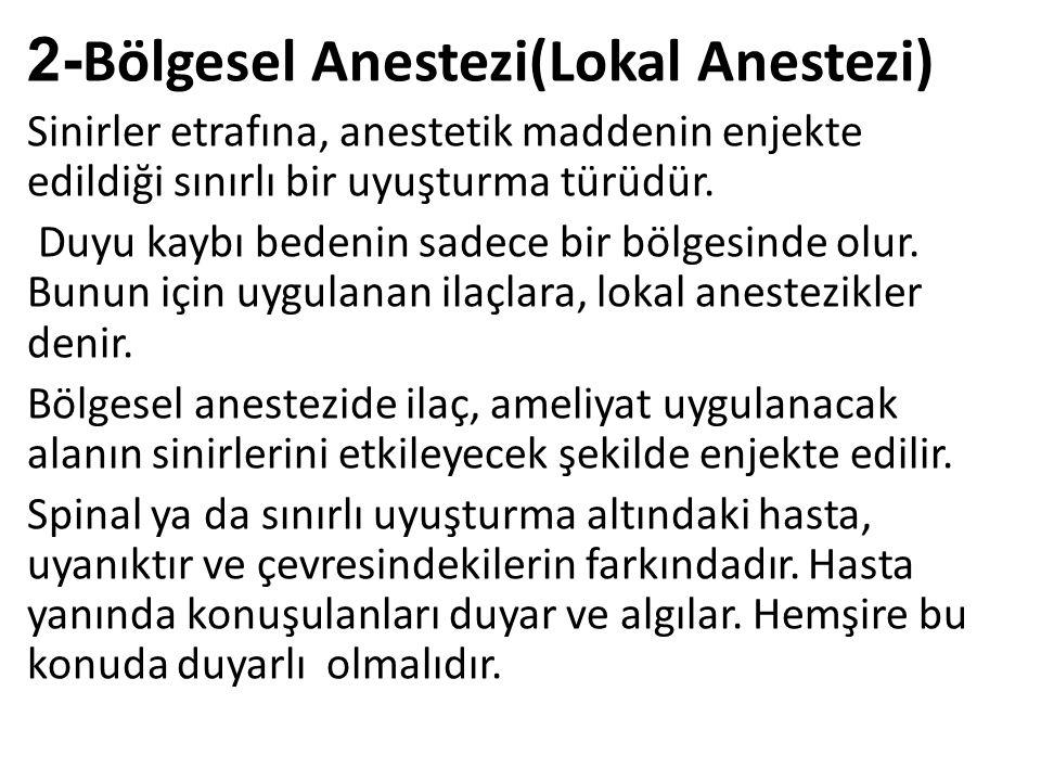 2- Bölgesel Anestezi(Lokal Anestezi) Sinirler etrafına, anestetik maddenin enjekte edildiği sınırlı bir uyuşturma türüdür. Duyu kaybı bedenin sadece b