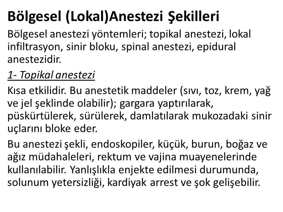 Bölgesel (Lokal)Anestezi Şekilleri Bölgesel anestezi yöntemleri; topikal anestezi, lokal infiltrasyon, sinir bloku, spinal anestezi, epidural anestezi