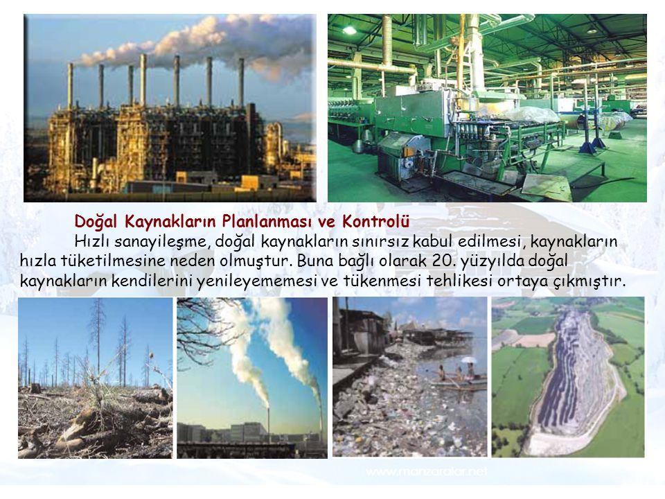 Doğal Kaynakların Planlanması ve Kontrolü Hızlı sanayileşme, doğal kaynakların sınırsız kabul edilmesi, kaynakların hızla tüketilmesine neden olmuştur.