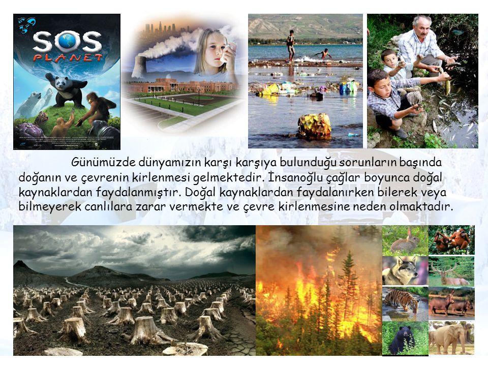 Günümüzde dünyamızın karşı karşıya bulunduğu sorunların başında doğanın ve çevrenin kirlenmesi gelmektedir.
