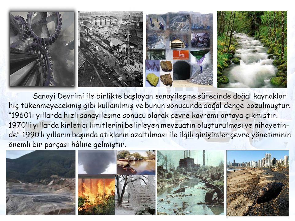 Sanayi Devrimi ile birlikte başlayan sanayileşme sürecinde doğal kaynaklar hiç tükenmeyecekmiş gibi kullanılmış ve bunun sonucunda doğal denge bozulmuştur.