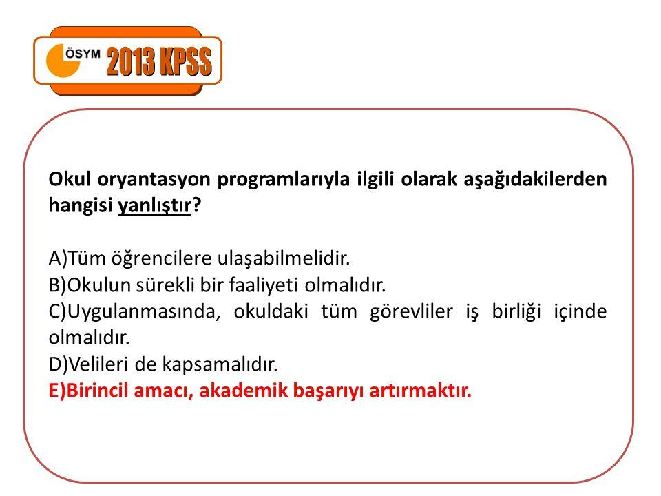 Okul oryantasyon programlarıyla ilgili olarak aşağıdakilerden hangisi yanlıştır.