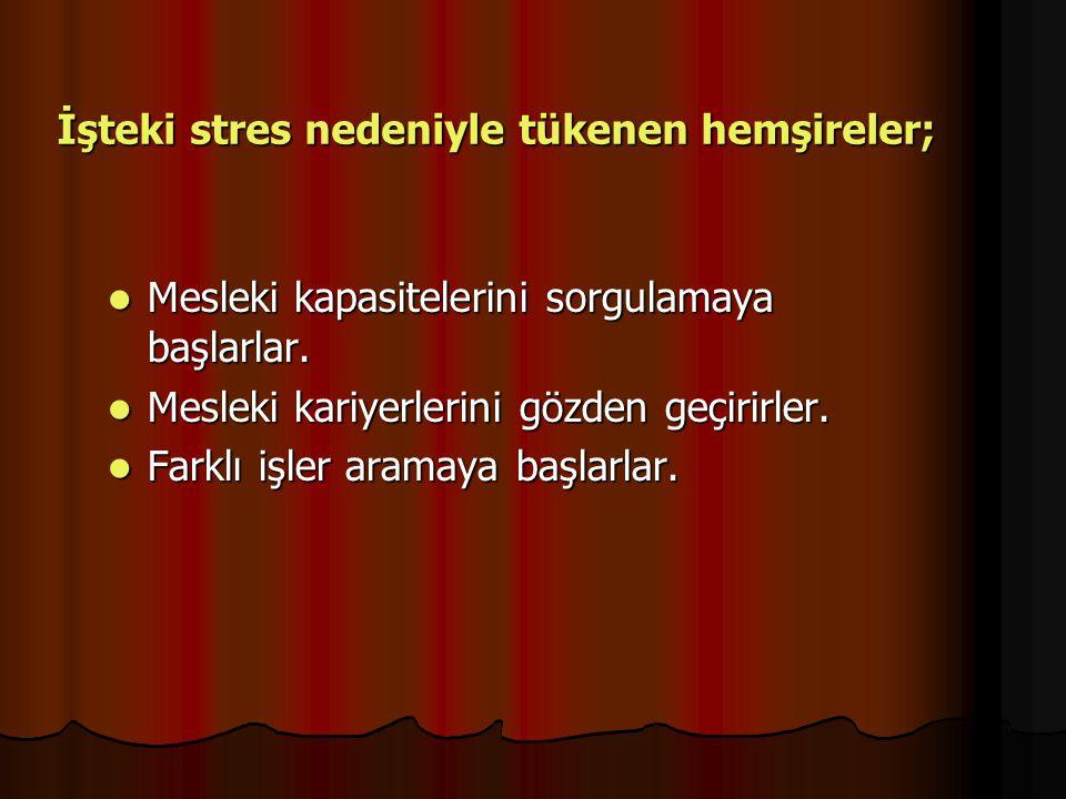 İşteki stres nedeniyle tükenen hemşireler; Mesleki kapasitelerini sorgulamaya başlarlar. Mesleki kapasitelerini sorgulamaya başlarlar. Mesleki kariyer