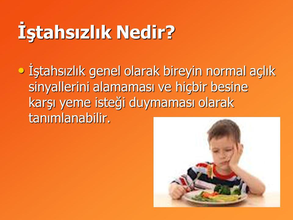 İştahsızlık Nedir? İştahsızlık genel olarak bireyin normal açlık sinyallerini alamaması ve hiçbir besine karşı yeme isteği duymaması olarak tanımlanab