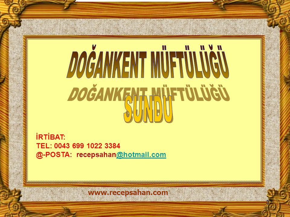 İRTİBAT: TEL: 0043 699 1022 3384 @-POSTA: recepsahan@hotmail.com@hotmail.com 37 www.recepsahan.com