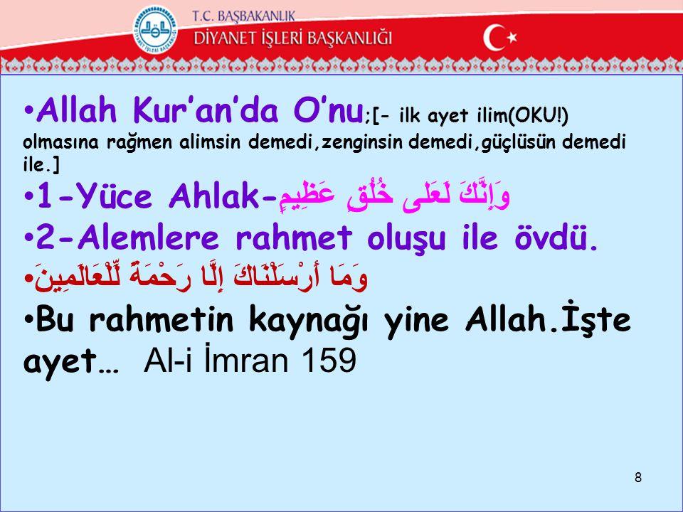 Allah Kur'an'da O'nu ;[- ilk ayet ilim(OKU!) olmasına rağmen alimsin demedi,zenginsin demedi,güçlüsün demedi ile.] 1-Yüce Ahlak- وَإِنَّكَ لَعَلى خُلُ