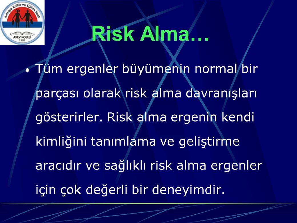 Risk Alma…  Tüm ergenler büyümenin normal bir parçası olarak risk alma davranışları gösterirler.