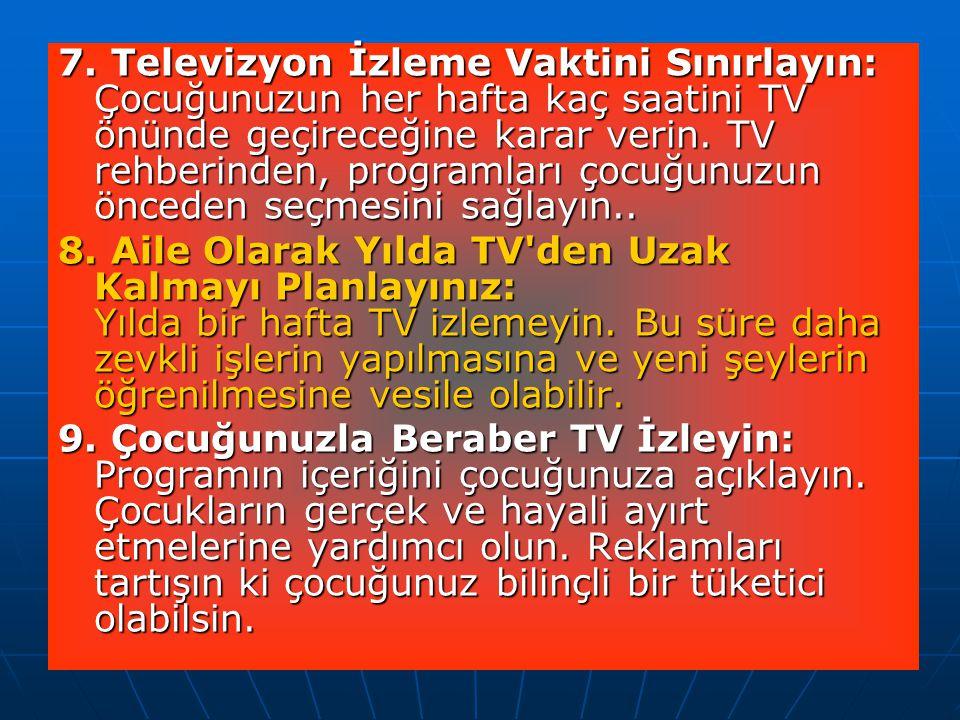 7. Televizyon İzleme Vaktini Sınırlayın: Çocuğunuzun her hafta kaç saatini TV önünde geçireceğine karar verin. TV rehberinden, programları çocuğunuzun