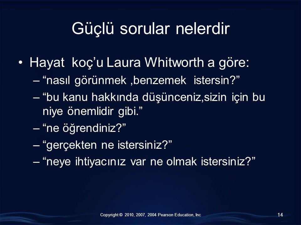 """Copyright © 2010, 2007, 2004 Pearson Education, Inc Güçlü sorular nelerdir Hayat koç'u Laura Whitworth a göre: –""""nasıl görünmek,benzemek istersin?"""" –"""""""
