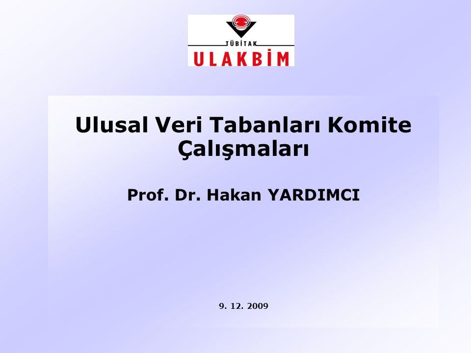 Ulusal Veri Tabanları Komite Çalışmaları Prof. Dr. Hakan YARDIMCI 9. 12. 2009