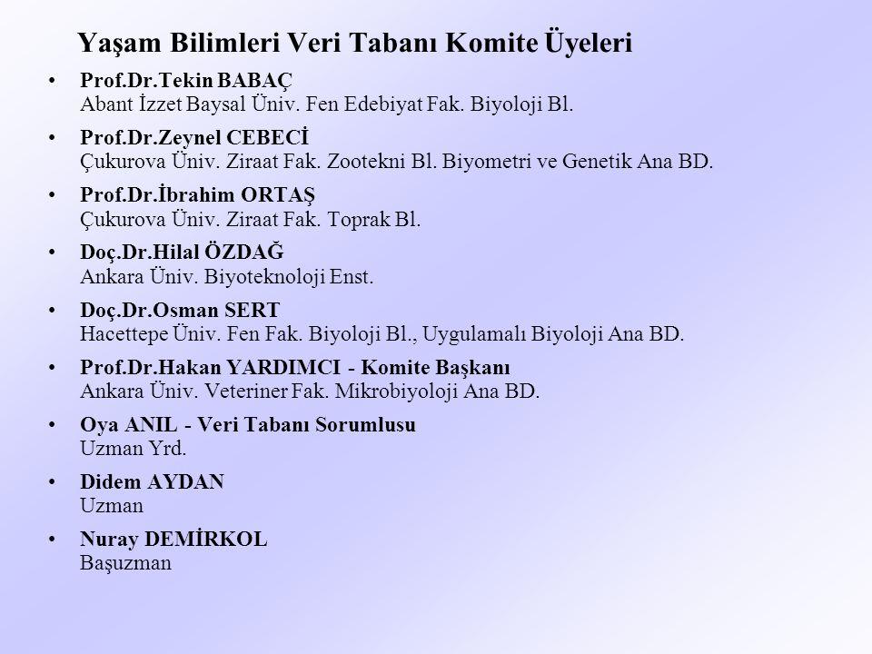 Yaşam Bilimleri Veri Tabanı Komite Üyeleri Prof.Dr.Tekin BABAÇ Abant İzzet Baysal Üniv.